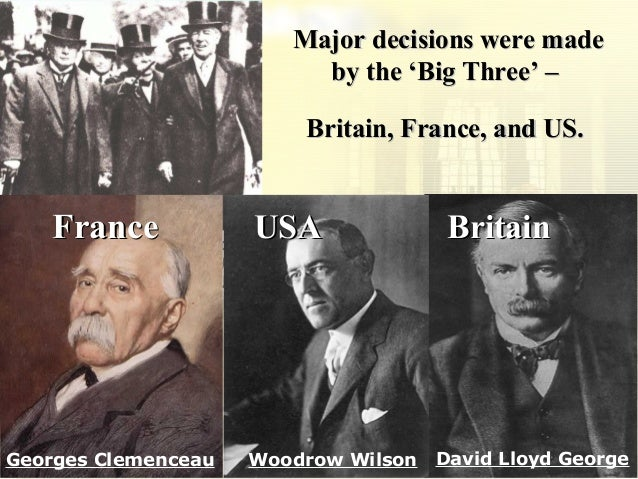 the big three outcomes of the treaty of versailles The treaty of versailles (1919) was the peace treaty that officially ended world   the result was said to be a compromise that nobody liked prime minister david  lloyd george of the united kingdom, vittorio orlando of italy,.