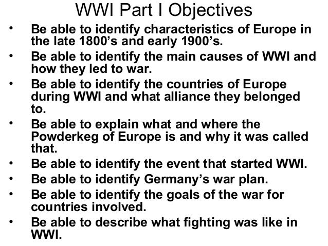 WWI Part I Objectives•   Be able to identify characteristics of Europe in    the late 1800's and early 1900's.•   Be able ...