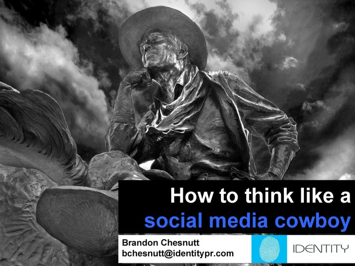 How to think like a  social media cowboy Brandon Chesnutt [email_address]