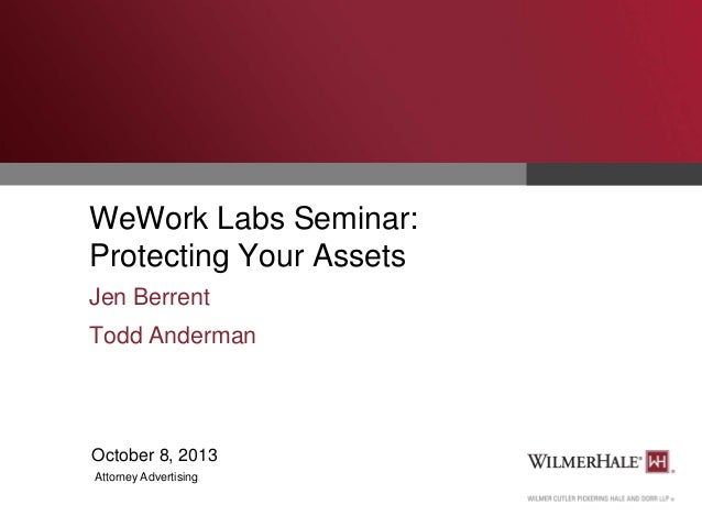 WeWork Labs Seminar: Protecting Your Assets Jen Berrent Todd Anderman  October 8, 2013 Attorney Advertising