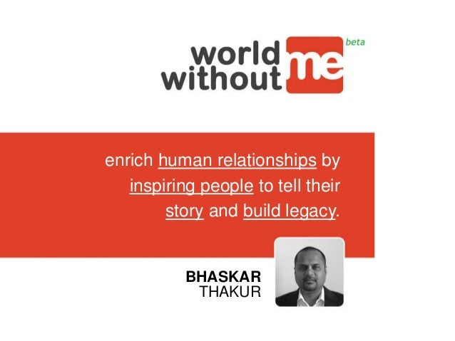 enrich human relationships by inspiring people to tell their story and build legacy. BHASKAR THAKUR