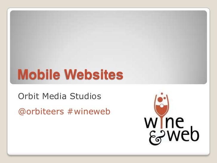 Mobile Websites<br />Orbit Media Studios<br />@orbiteers #wineweb<br />