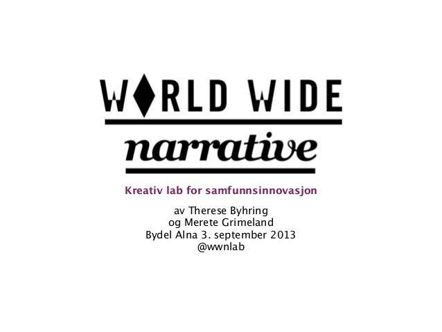 av Therese Byhring  og Merete Grimeland Bydel Alna 3. september 2013 @wwnlab Kreativ lab for samfunnsinnovasjon