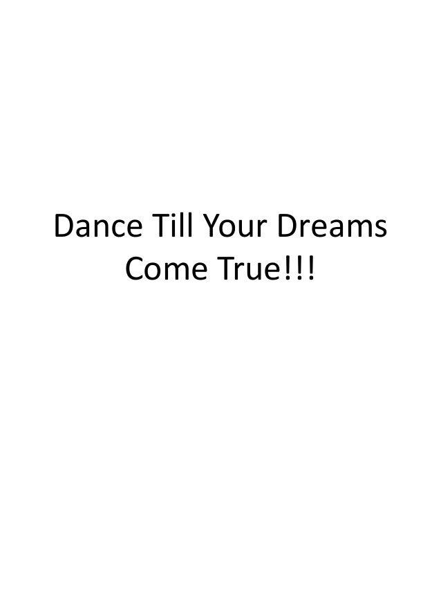 Dance Till Your DreamsCome True!!!