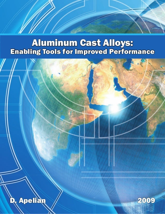 Aluminum Cast Alloys: Enabling Tools for Improved Performance D. Apelian 2009
