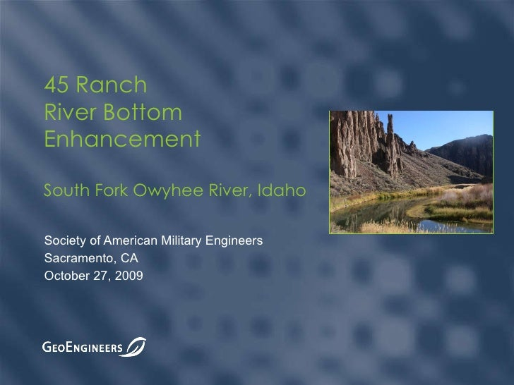 Society of American Military Engineers Sacramento, CA October 27, 2009 45 Ranch River Bottom Enhancement South Fork Owyhee...