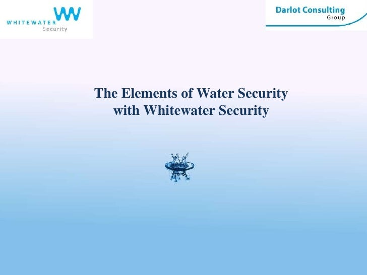 The Elements of Water Security<br />with Whitewater Security<br />