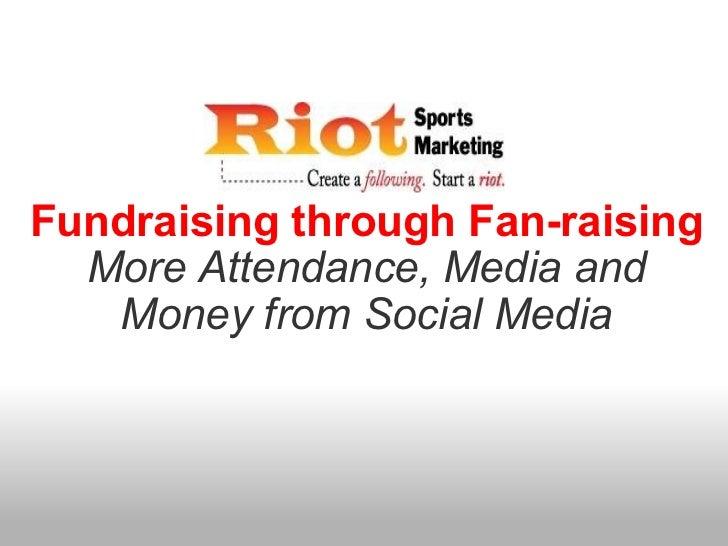 Fundraising through Fan-raising More Attendance, Media and Money from Social Media
