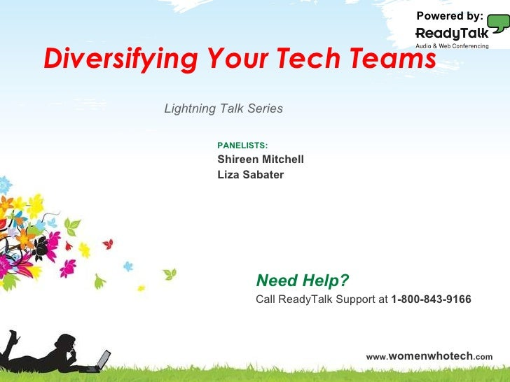 Diversifying Your Tech Teams Need Help? Call ReadyTalk Support at  1-800-843-9166 PANELISTS: Shireen Mitchell Liza Sabater...