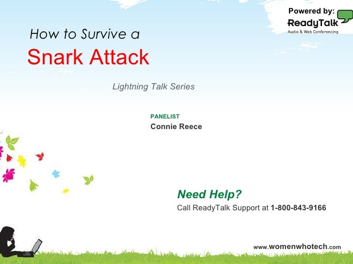 Snark Attack Need Help? Call ReadyTalk Support at  1-800-843-9166 PANELIST Connie Reece How to Survive a Powered by: Light...