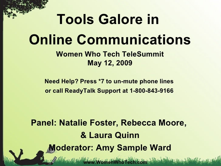 www.WomenWhoTech.com Tools Galore in  Online Communications Women Who Tech TeleSummit May 12, 2009 Need Help? Press *7 to ...
