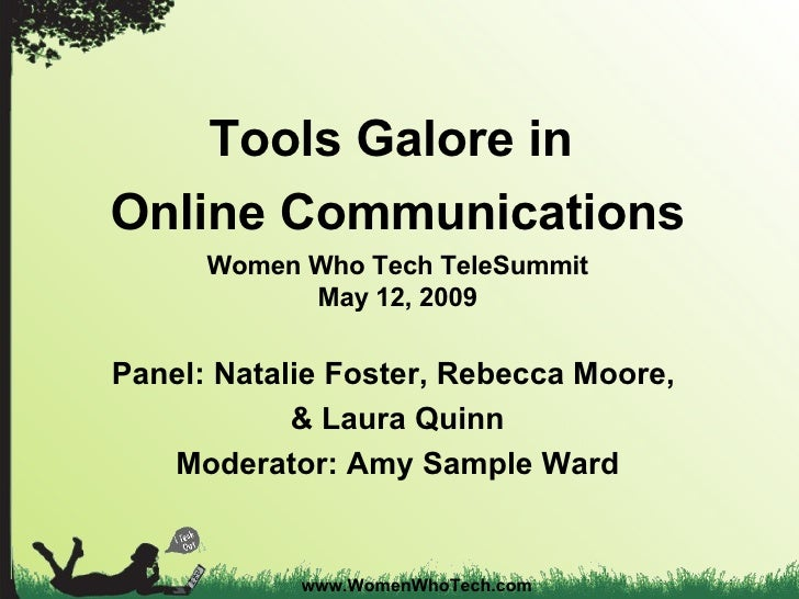 www.WomenWhoTech.com Tools Galore in  Online Communications Women Who Tech TeleSummit May 12, 2009 Panel: Natalie Foster, ...