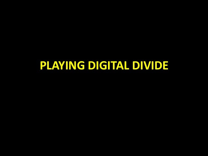 PLAYING DIGITAL DIVIDE