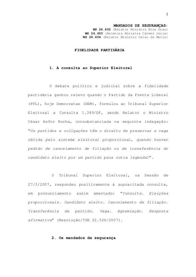 1 MANDADOS DE SEGURANÇAS: MS 26.602 (Relator Ministro Eros Grau) MS 26.603 (Relatora Ministra Cármen Lúcia) MS 26.604 (Rel...
