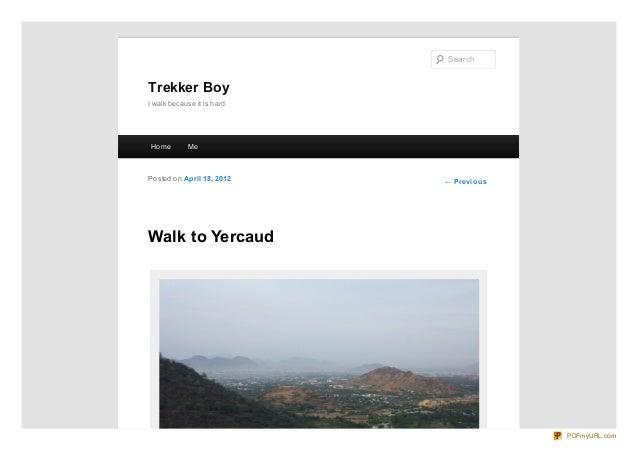 Search  Trekker Boy I walk because it is hard.  Ho me  Me  Po sted o n April 18, 20 12  ← Pre vio us  Walk to Yercaud  PDF...