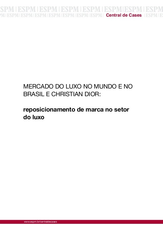 www.espm.br/centraldecases Central de Cases MERCADO DO LUXO NO MUNDO E NO BRASIL E CHRISTIAN DIOR: reposicionamento de mar...