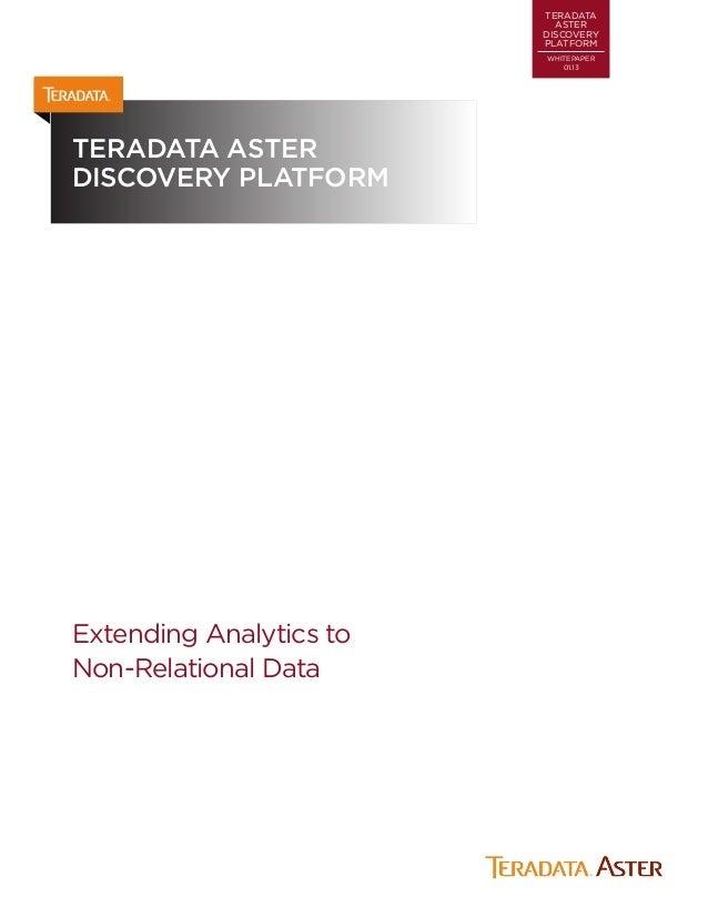 TERADATAASTERDISCOVERYPLATFORMWHITEPAPER01.13TERADATA ASTERDISCOVERY PLATFORMExtending Analytics toNon-Relational Data