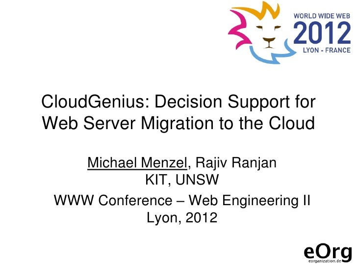 CloudGenius: Decision Support forWeb Server Migration to the Cloud   Michael Menzel, Rajiv Ranjan           KIT, UNSW WWW ...