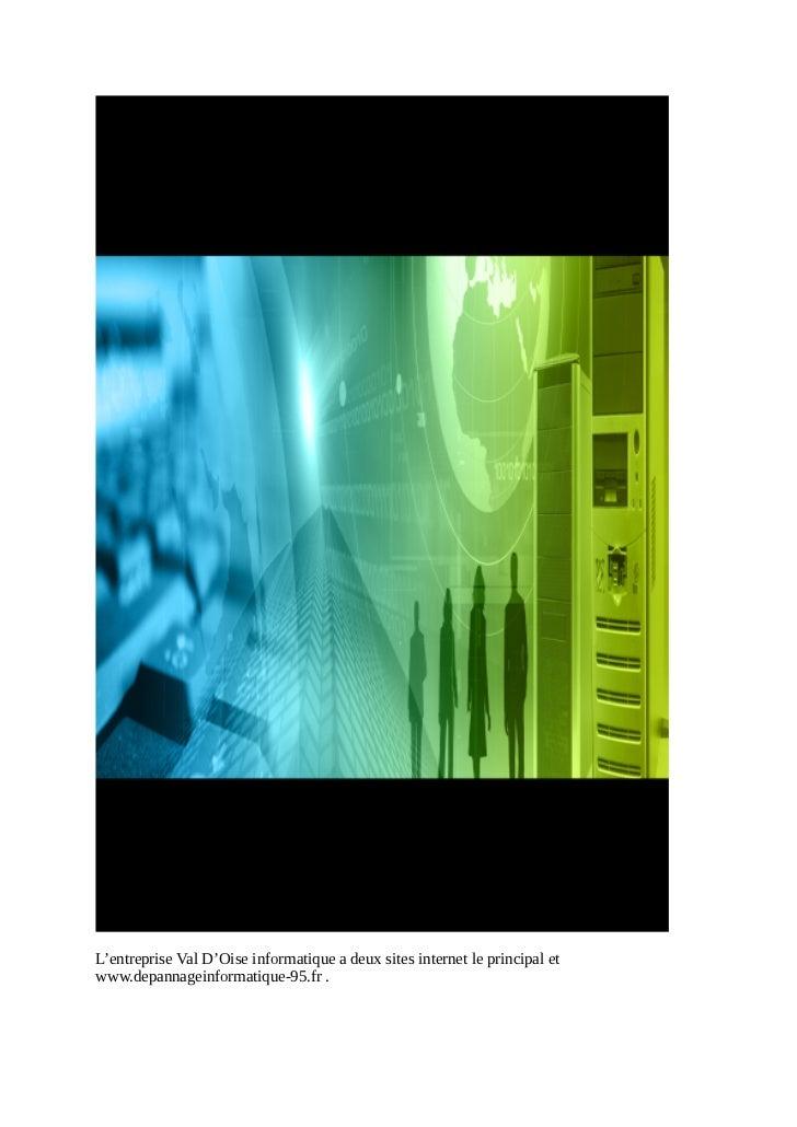L'entreprise Val D'Oise informatique a deux sites internet le principal etwww.depannageinformatique-95.fr .
