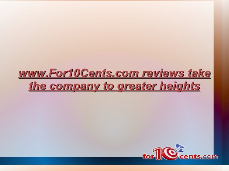 www.For10Cents.com reviews take the company to greater heights