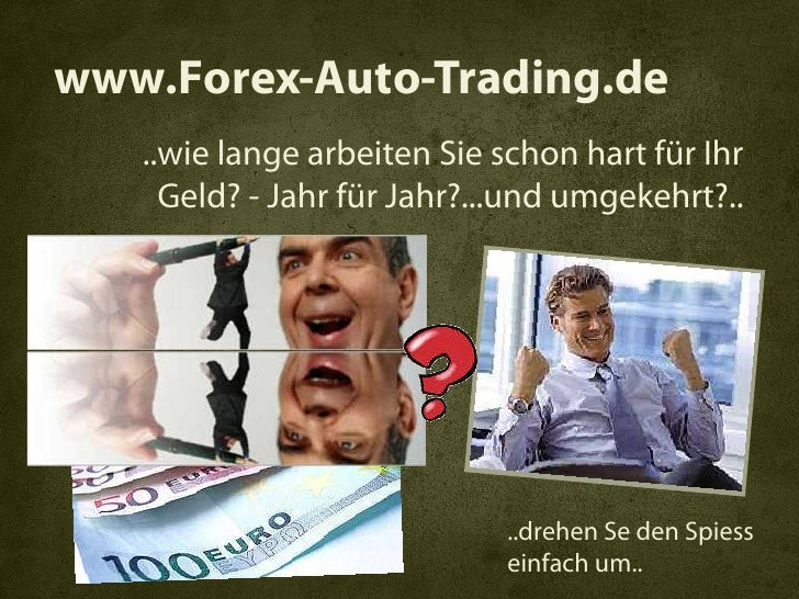 www.Forex-Auto-Trading.de    ..wie lange arbeiten Sie schon hart für Ihr      Geld? - Jahr für Jahr?...und umgekehrt?..   ...