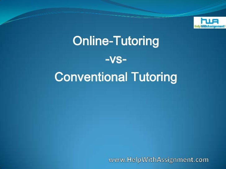 Online-Tutoring<br />-vs-<br />Conventional Tutoring<br />www.HelpWithAssignment.com<br />