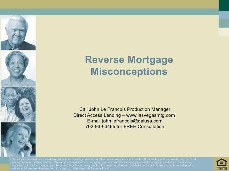 Reverse Mortgage Misconceptions Call John Le Francois Production Manager Direct Access Lending – www.lasvegasmtg.com  E-ma...