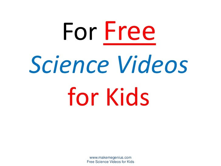 For FreeScience Videos    for Kids      www.makemegenius.com     Free Science Videos for Kids