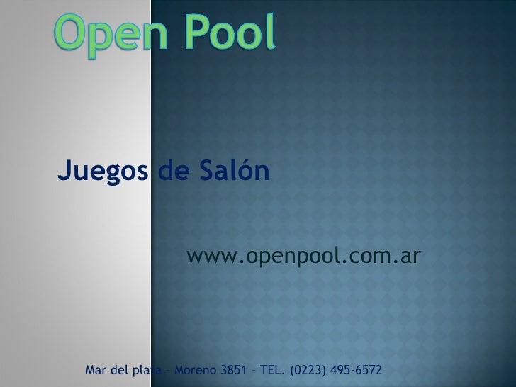Juegos de Salón Mar del plata – Moreno 3851 – TEL. (0223) 495-6572 www.openpool.com.ar