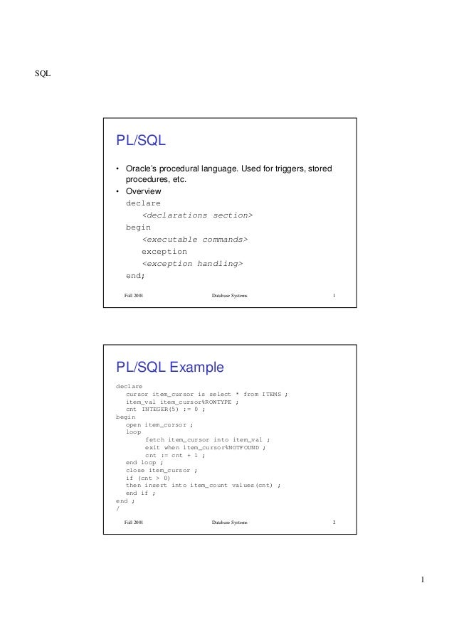 SQL1Fall 2001 Database Systems 1PL/SQL• Oracle's procedural language. Used for triggers, storedprocedures, etc.• Overviewd...