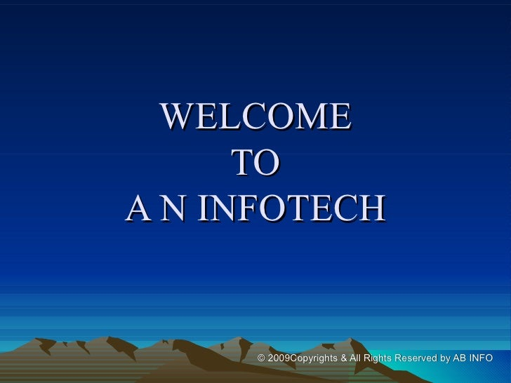WELCOME TO A N INFOTECH © 2009Copyrights & All Rights Reserved by AB INFO