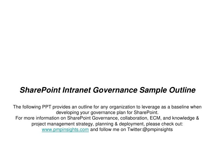 SharePoint Intranet Governance Sample OutlineThe following PPT provides an outline for any organization to leverage as a b...