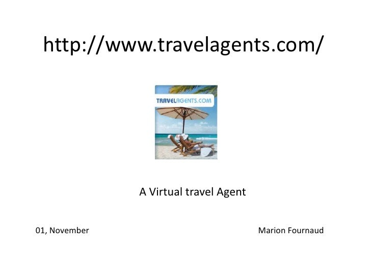 http://www.travelagents.com/<br />A Virtual travel Agent<br />01, November 					Marion Fournaud<br />