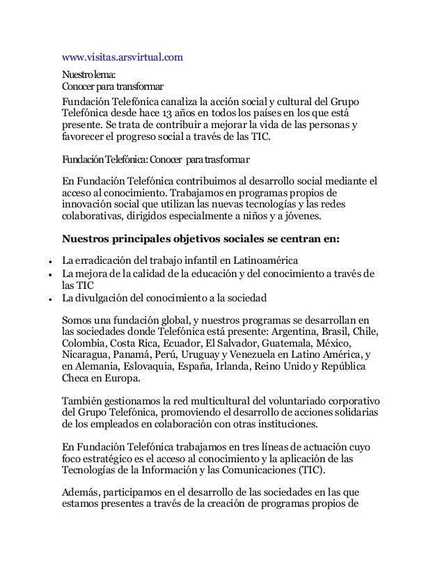 www.visitas.arsvirtual.comNuestro lema:Conocer para transformarFundación Telefónica canaliza la acción social y cultural d...