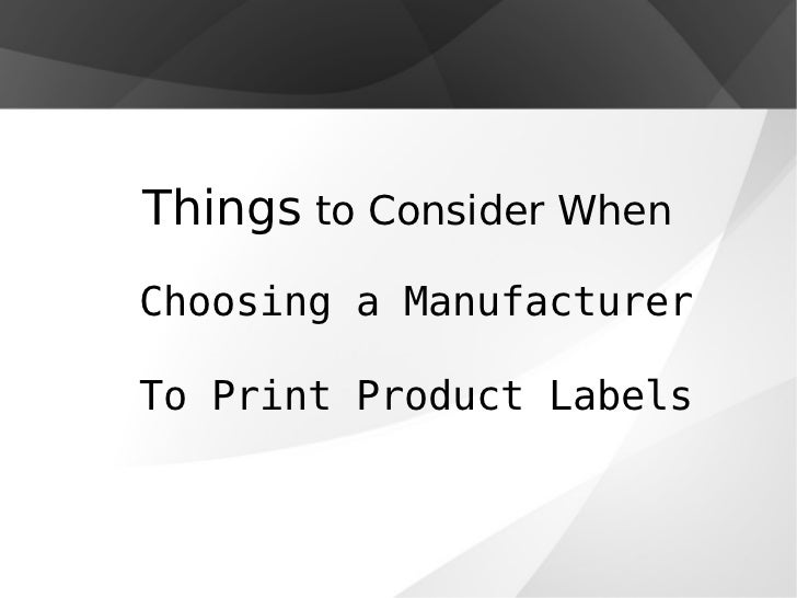 Things to Consider WhenChoosing a ManufacturerTo Print Product Labels