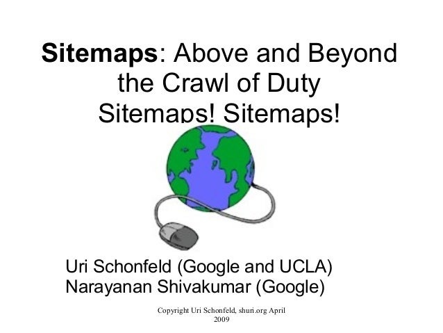 Sitemaps: Above and Beyond the Crawl of Duty Sitemaps! Sitemaps! Uri Schonfeld (Google and UCLA) Narayanan Shivakumar (Goo...