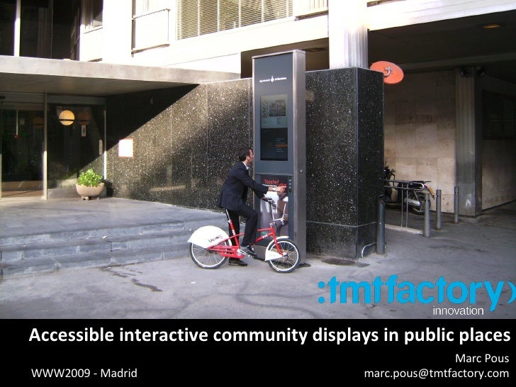 WWW2009 - Accessible interactive community displays in public spaces - TMT Factory
