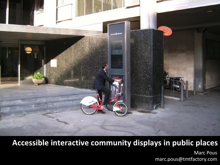 Accessible interactive community displays in public places Marc Pous [email_address]