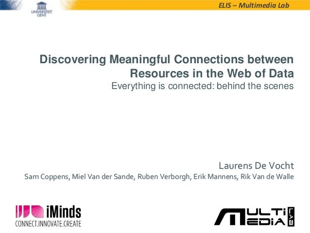 ELIS – Multimedia LabDiscovering Meaningful Connections betweenResources in the Web of DataEverything is connected: behind...