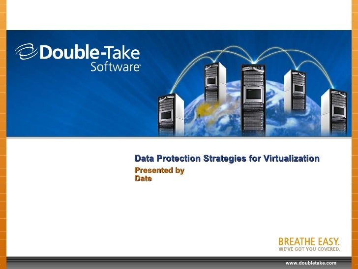Data Protection Strategies for Virtualization Presented by Date