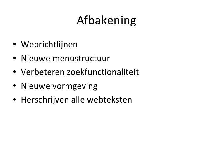 Afbakening <ul><li>Webrichtlijnen </li></ul><ul><li>Nieuwe menustructuur </li></ul><ul><li>Verbeteren zoekfunctionaliteit ...