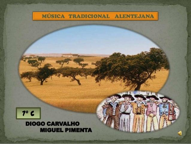 MÚSICA TRADICIONAL ALENTEJANA7º c DIOGO CARVALHO     MIGUEL PIMENTA