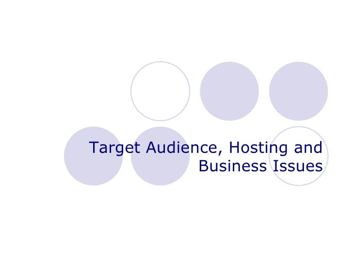 Target Audience, Hosting and Business Issues