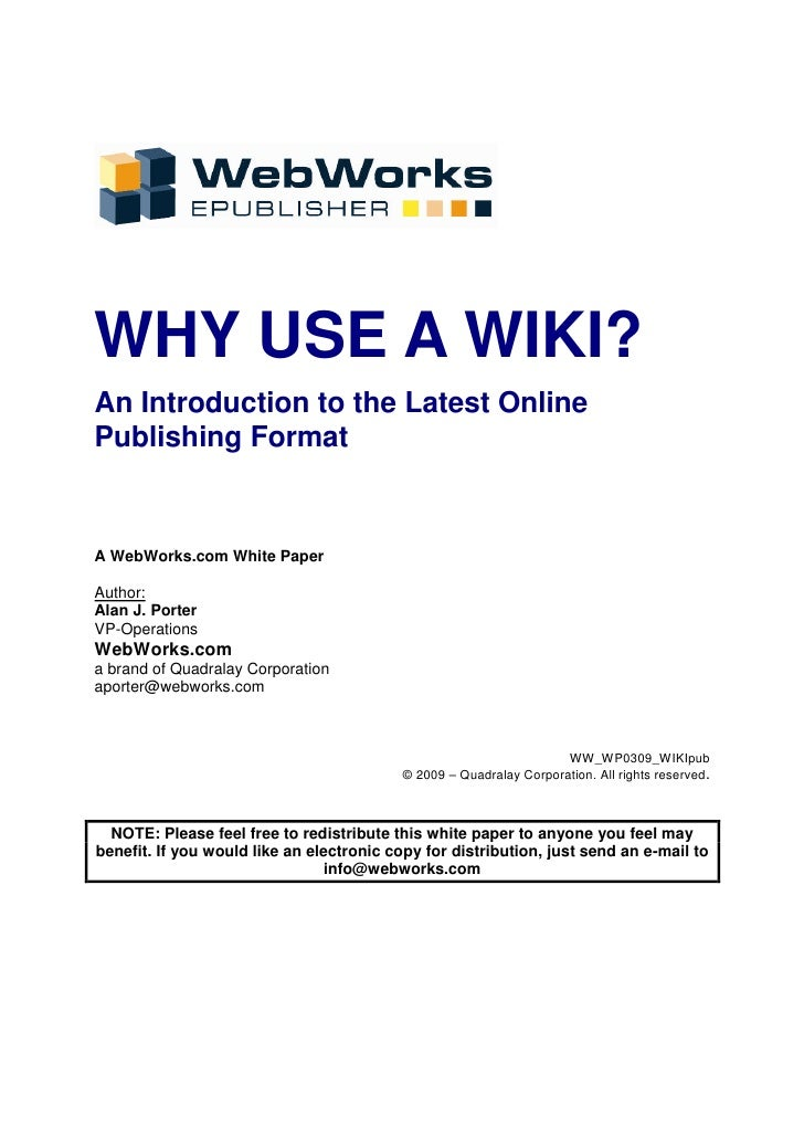 WHY USE A WIKI? An Introduction to the Latest Online Publishing Format   A WebWorks.com White Paper  Author: Alan J. Porte...