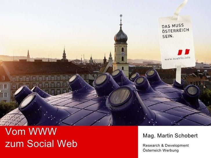 Vom WWW zum Social Web Mag. Martin Schobert Research & Development Österreich Werbung