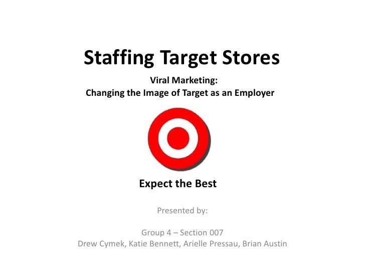 Staffing Target Stores                 Viral Marketing:  Changing the Image of Target as an Employer                Expect...