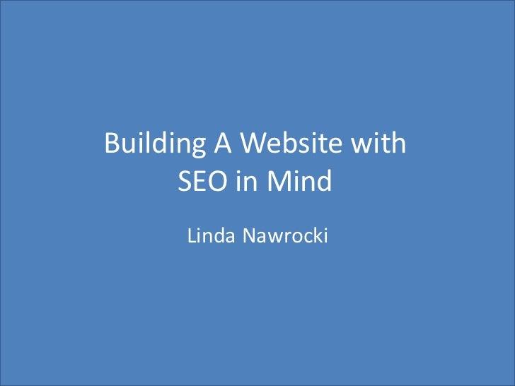Building A Websitewith SEO in Mind<br />Linda Nawrocki<br />