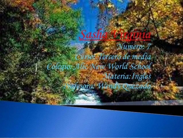 Sasha Virginia                      Numero: 7         Curso: Tercero de mediaColegio: Alic New World School               ...