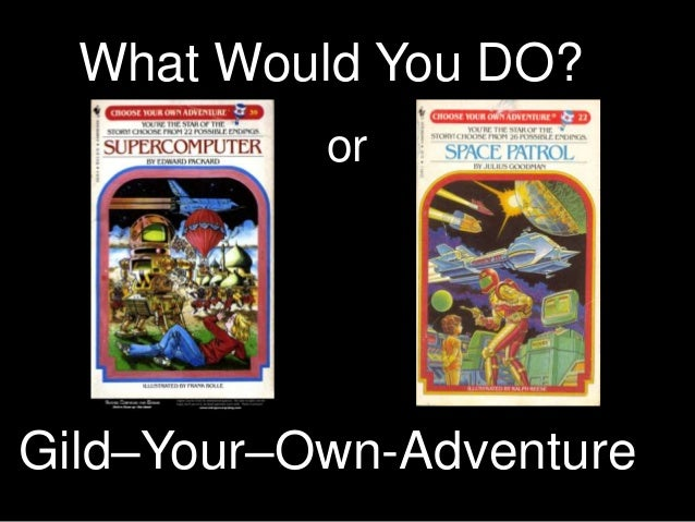 What Would You DO?           orGild–Your–Own-Adventure