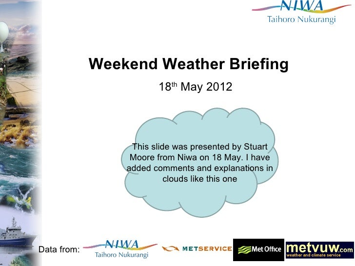 Weekend Weather Briefing                        18th May 2012                  This slide was presented by Stuart         ...